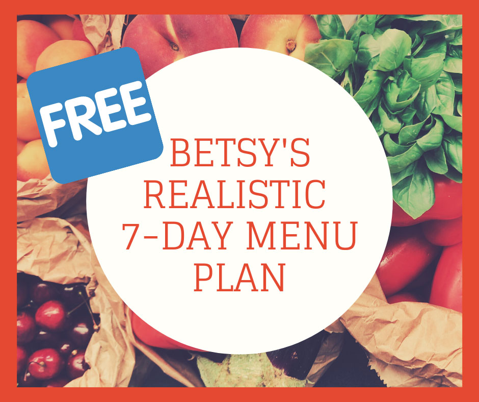 Betsy's Realistic 7-Day Menu Plan